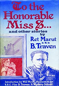 TO THE HONOURABLE MISS S ... and other stories (English Edition) von [Traven, B, Feige, Herman Albert Otto Max, Marut, Ret]