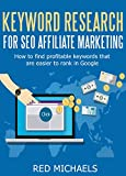KEYWORD RESEARCH FOR SEO AFFILIATE MARKETING: How to find profitable keywords that are easier to rank in Google (REDIFY SEO SERIES Book 5) (English Edition)