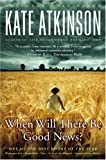 When Will There Be Good News?: A Novel (Jackson Brodie, Band 3) - Kate Atkinson