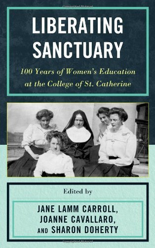 Liberating Sanctuary: 100 Years of Women's Education at the College of St. Catherine (2011-11-30)