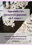 Apprendre les caractères japonais en 4 étapes!: Devenez capable de lire les...