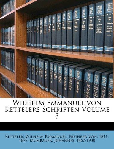 Wilhelm Emmanuel Von Kettelers Schriften Volume 3
