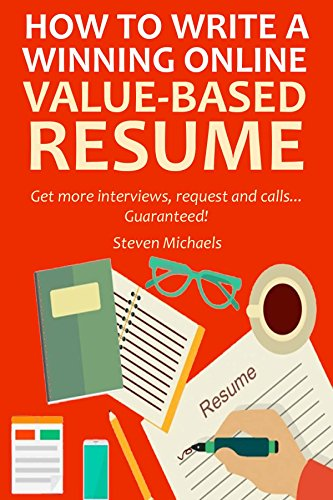 How To Write A Winning Online Value Based Resume for 2016: Get more interviews,request and calls... Guaranteed!