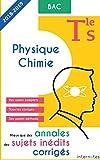 Mieux que des annales : des sujets inédits corrigés - Physique - Chimie - Tle S - Bac...