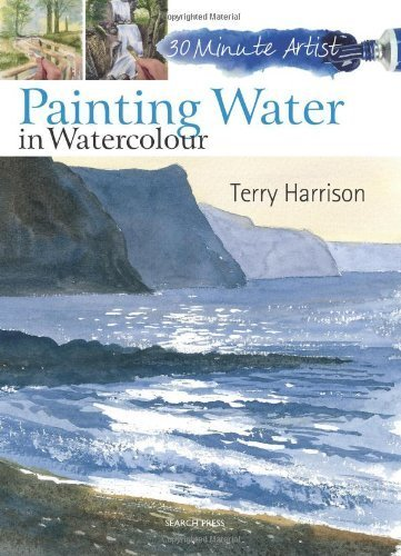 Painting Water in Watercolour (30 Minute Artist) by Harrison, Terry (2013) Paperback