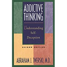 Addictive Thinking: Understanding Self-Deception: Understanding Self-deception - How the Lies We Tell Ourselves and Others Perpetuate Our Addictions