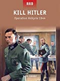 Kill Hitler - Operation Valkyrie 1944 (Raid, Band 40)