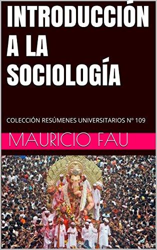 INTRODUCCIÓN A LA SOCIOLOGÍA: COLECCIÓN RESÚMENES UNIVERSITARIOS Nº 109 por Mauricio Fau