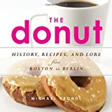 The Donut: History, Recipes, and Lore from Boston to Berlin by Michael Krondl (2014-06-01)