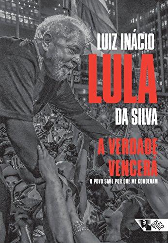 A verdade vencerá: O povo sabe por que me condenam (Portuguese Edition) por Luiz Inácio Lula  da Silva