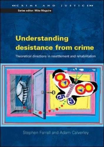 Understanding Desistance From Crime: Emerging Theoretical Directions in Resettlement and Rehabilitation (UK Higher Education OUP Humanities & Social Sciences Criminology)