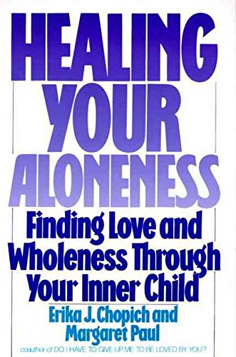[(Healing Your Aloneness : Finding Love and Wholeness Through Your Inner Child)] [By (author) Erika J. Chopich ] published on (November, 1990)