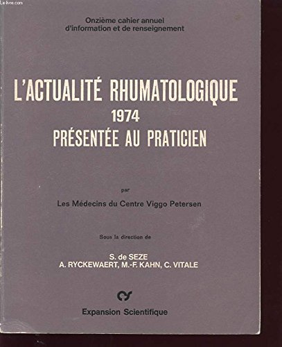 L actualite rhumatologique 1975 presentee au praticien : les rhumatismes inflammatoires, pathologie ostéo-articulaires et vertébrales, aux confins de la rhumatologie, chirurgie du rhumatisme....