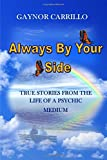 Always By Your Side: True Stories From The Life Of A Psychic Medium