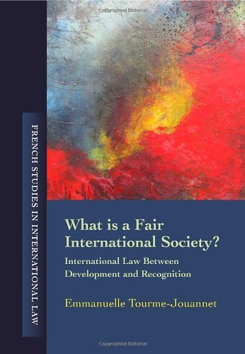 What is a Fair International Society?: International Law Between Development and Recognition (French Studies in International Law) by Emmanuelle Tourme-Jouannet (2013) Paperback