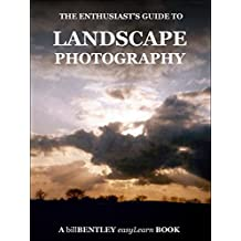Landscape Photography: The Enthusiast's Guide (If I can, you can !)