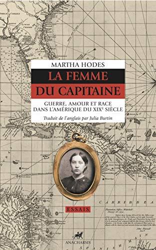 La femme du capitaine : Guerre, amour et race dans l'Amérique du XIXe siècle par Martha Hodes