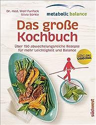 metabolic balance - Das große Kochbuch: Über 150 abwechslungsreiche Rezepte für mehr Leichtigkeit und Balance