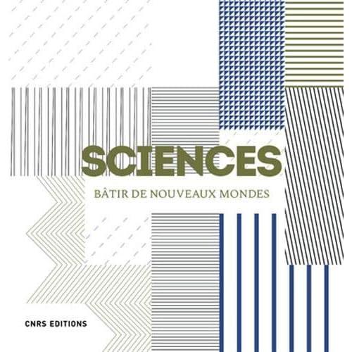 Sciences. Bâtir de nouveaux mondes