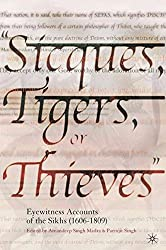 Sicques, Tigers or Thieves: Eyewitness Accounts of the Sikhs (1606-1809)
