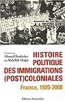 Histoire politique des immigrations  coloniales : France, 1920-2008 par Hajjat