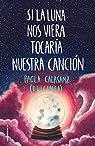 Si la luna nos viera tocaría nuestra canción par (Paola Calasanz)