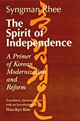 The Spirit of Independence: A Primer for Korean Modernization and Reform by Syngman Rhee (2001-01-02)