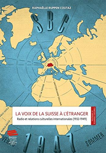 La voix de la Suisse à l'étranger : Radio et relations culturelles internationales (1932-1949) par Raphaëlle Ruppen coutaz