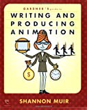 Gardner's Guide to Writing and Producing Animation (Gardner's Guide To...) (Gardner's Guide Series)