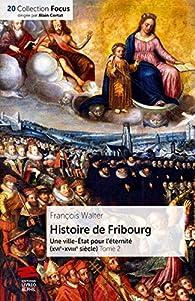 Histoire de Fribourg, tome 2 : Une ville-État pour l'éternité par François Walter