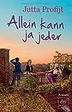 Allein kann ja jeder: Roman (dtv premium) von Jutta Profijt