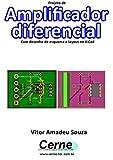 Projeto de Amplificador diferencial Com desenho de esquema e layout no KiCad (Portuguese Edition)