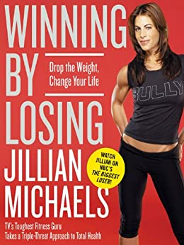 Winning by Losing: Drop the Weight, Change Your Life by [Michaels, Jillian]
