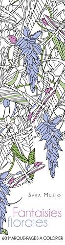 60 marque-pages à colorier - Fantaisies florales par Sara Muzio