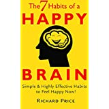 Happy: The 7 Habits of a Happy Brain- Simple & Highly Effective Habits to Feel Happy Now! (happiness, power of habit, love, fear, anxiety, depression) (English Edition)