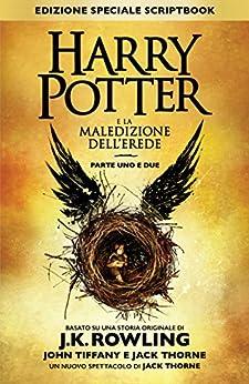 Harry Potter e la Maledizione dell'Erede Parte Uno e Due (Edizione Speciale Scriptbook) di [Rowling, J.K., Tiffany, John, Thorne, Jack]