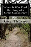 When It Was Dark the Story of a Great Conspiracy