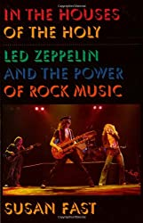 In the Houses of the Holy: Led Zeppelin and the Power of Rock Music