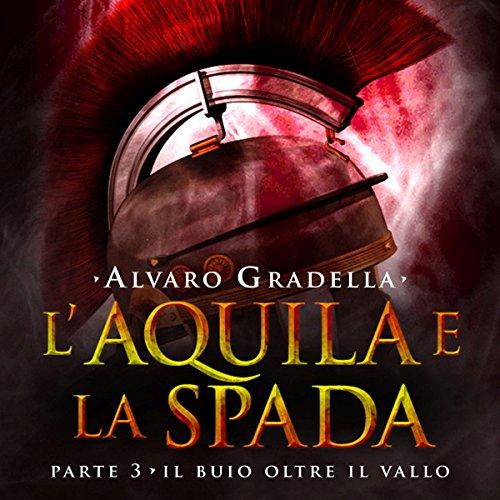 Il buio oltre il Vallo (L'Aquila e la Spada 3)  Audiolibri