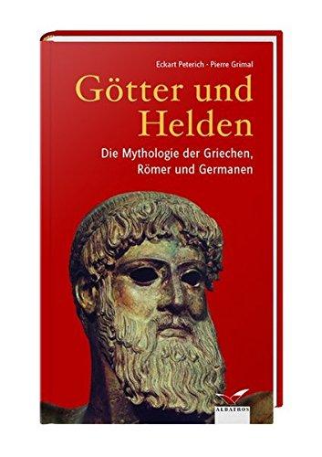 Götter und Helden: Die Mythologie der Griechen, Römer und Germanen (Albatros im Patmos Verlagshaus)