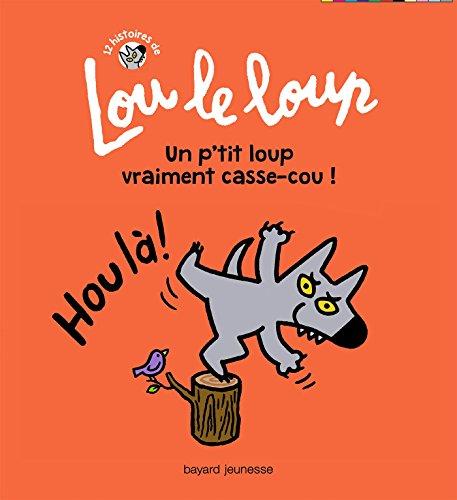 Lou le loup, Tome 04: Un p'tit loup vraiment casse-cou