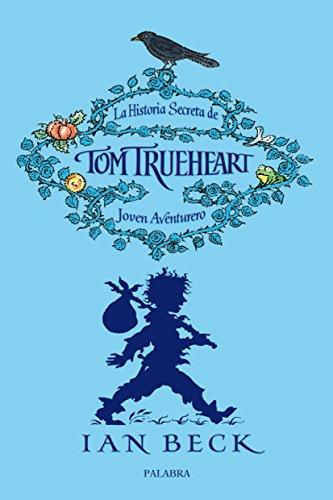 La historia secreta de Tom Trueheart (La mochila de Astor. Serie roja)