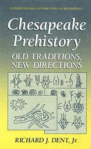 Chesapeake Prehistory: Old Traditions, New Directions (Interdisciplinary Contributions to Archaeology) by Richard J. Dent Jr. (1995-07-31)