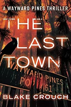 The Last Town (The Wayward Pines Trilogy, Book 3) by [Crouch, Blake]