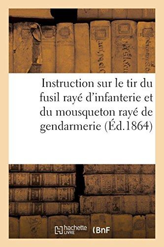 Instruction sur le tir du fusil rayé d'infanterie et du mousqueton rayé de gendarmerie par SANS AUTEUR