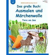 BROCKHAUSEN Bastelbuch Bd.12: Das große Buch: Ausmalen und Märchenwolle: Tiere am See (Kleinste Entdecker)