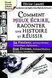 Comment mieux écrire, raconter une histoire et réussir sa Fantasy, son Drame: Méthode, IIIe édition (Art & Fantaisie)