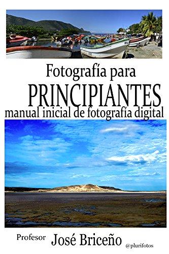 Fotografía para principiantes: Manual inicial de fotografía digital por Jose Briceño