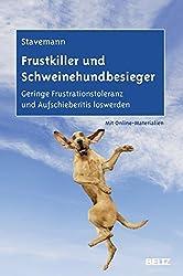 Frustkiller und Schweinehundbesieger: Geringe Frustrationstoleranz und Aufschieberitis loswerden. Mit Online-Materialien.