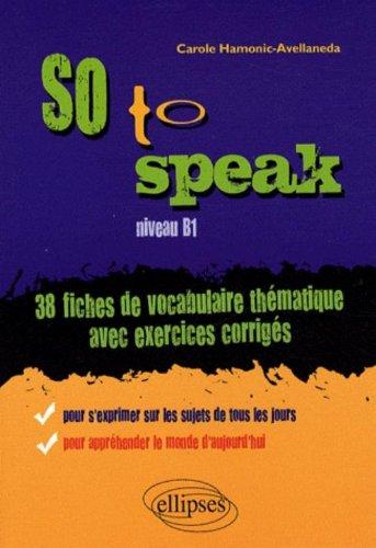 So to speak, 38 fiches de vocabulaire thématique avec exercices corrigés, niveau B1